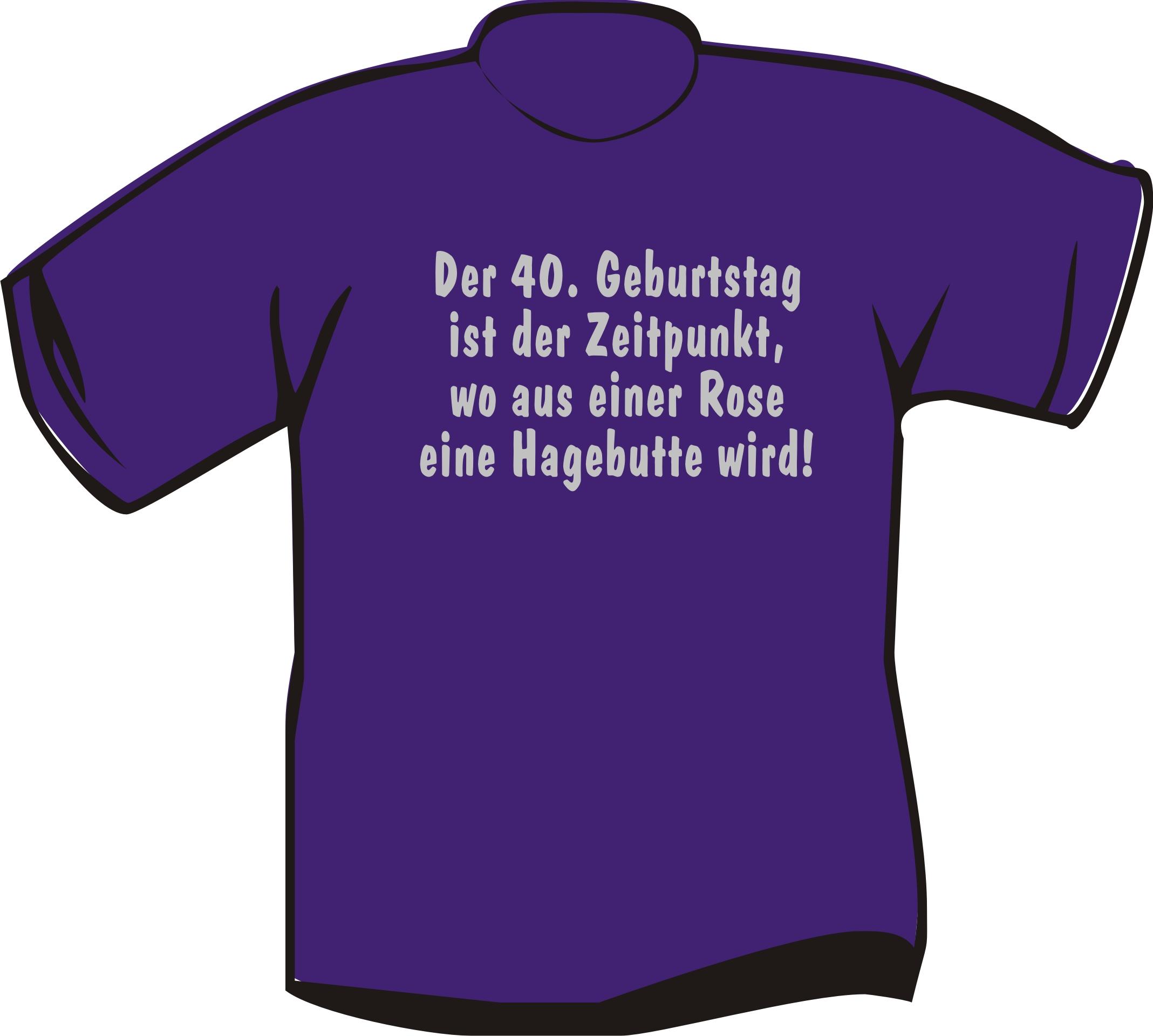 T Shirt Der 40 Geburtstag Ist Der Zeitpunkt Wo Aus Einer Rose Eine