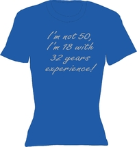 T-Shirt Lady Crew Neck  I'm not 50, I'm 18 with 32 years experience!